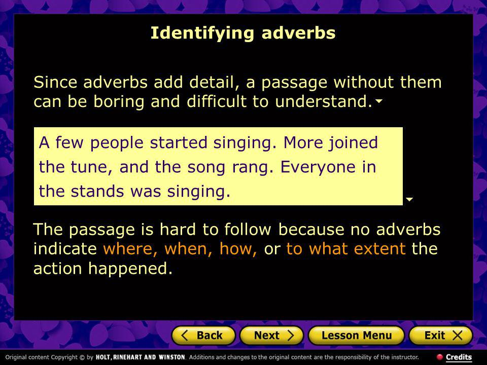 Identifying adverbs Since adverbs add detail, a passage without them can be boring and difficult to understand. The passage is hard to follow because
