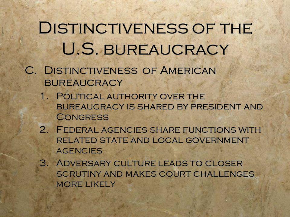 Distinctiveness of the U.S. bureaucracy C.Distinctiveness of American bureaucracy 1.Political authority over the bureaucracy is shared by president an