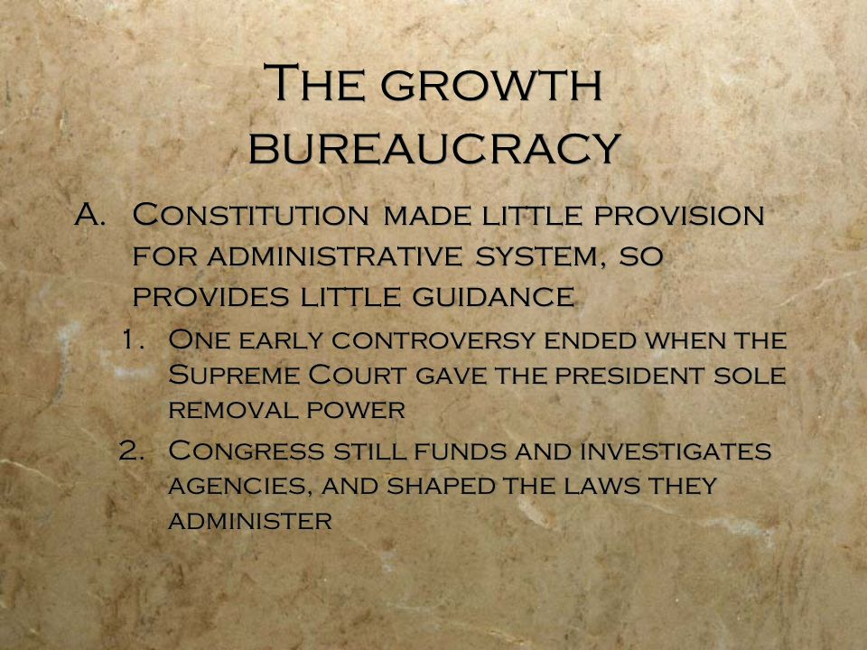The growth bureaucracy A.Constitution made little provision for administrative system, so provides little guidance 1.One early controversy ended when