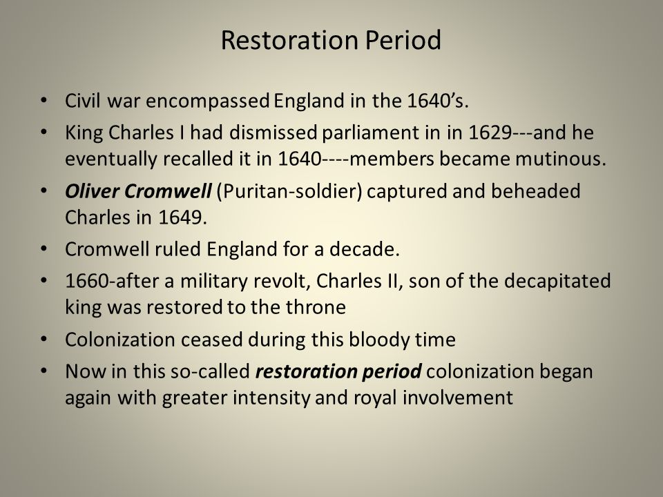 Restoration Period Civil war encompassed England in the 1640s.