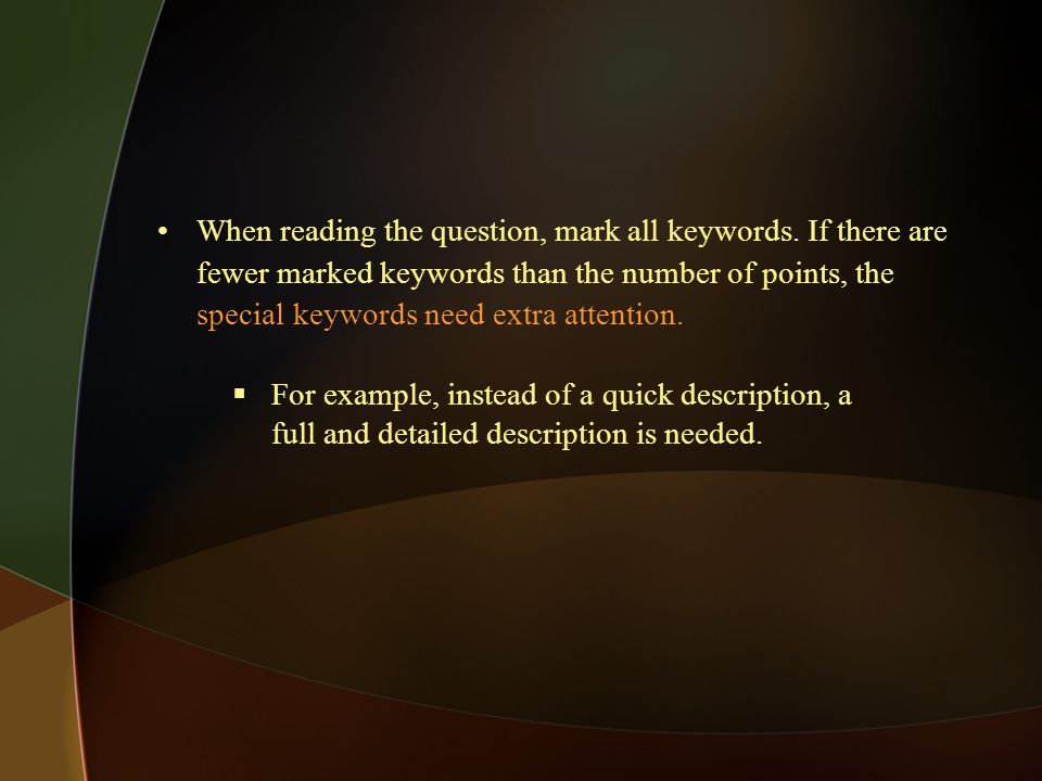 When reading the question, mark all keywords. If there are fewer marked keywords than the number of points, the special keywords need extra attention.