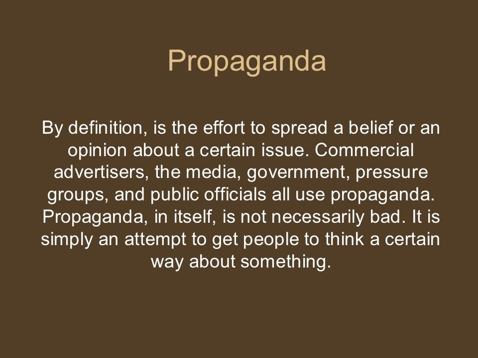 Propaganda is most effective when people are not well informed.