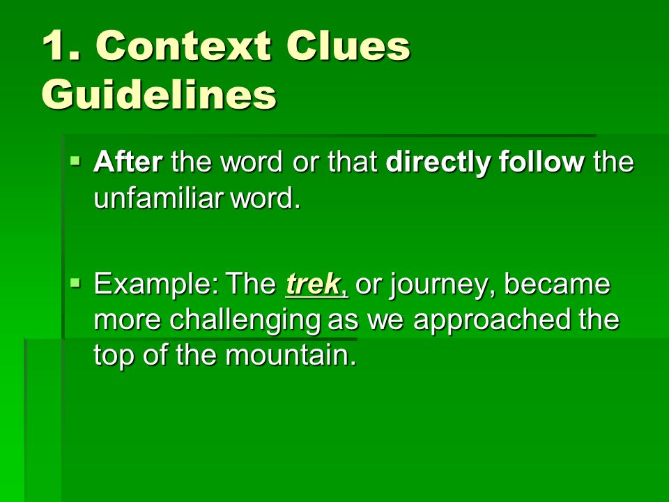 1. Context Clues Guidelines After the word or that directly follow the unfamiliar word.