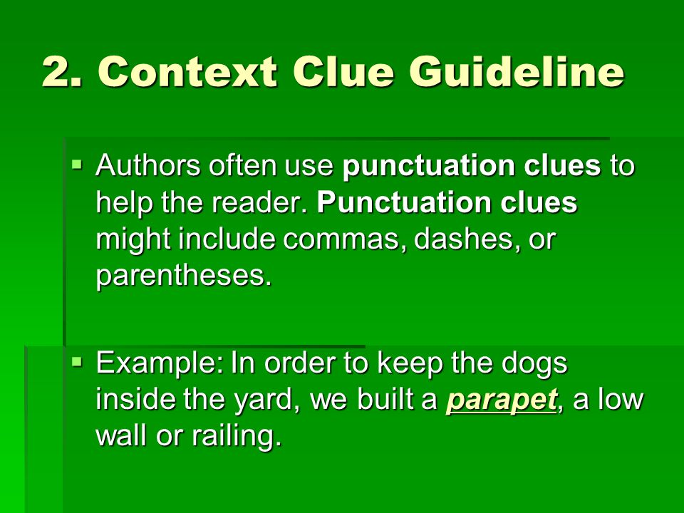 2. Context Clue Guideline Authors often use punctuation clues to help the reader.