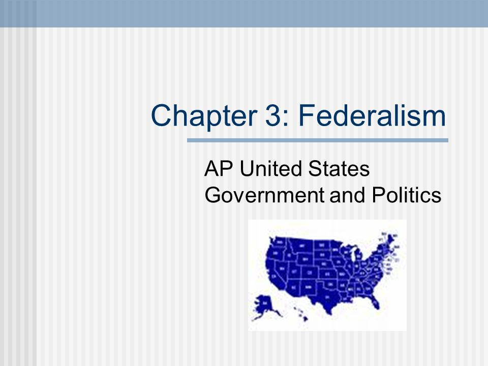 Chapter 3: Federalism AP United States Government and Politics