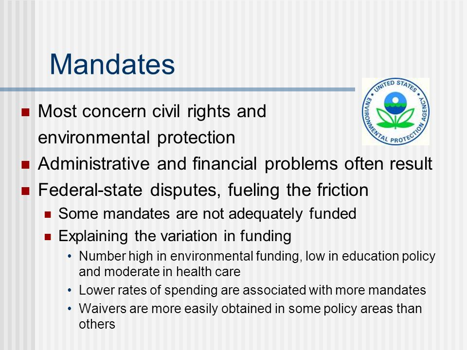 Mandates Most concern civil rights and environmental protection Administrative and financial problems often result Federal-state disputes, fueling the