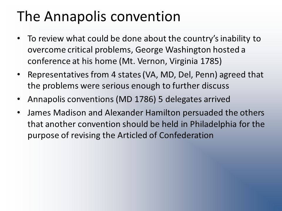 The Annapolis convention To review what could be done about the countrys inability to overcome critical problems, George Washington hosted a conference at his home (Mt.
