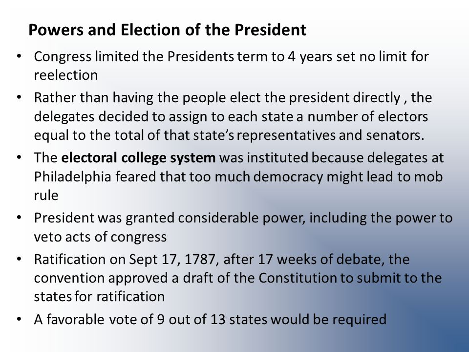 Powers and Election of the President Congress limited the Presidents term to 4 years set no limit for reelection Rather than having the people elect t