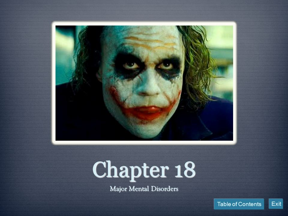 Table of Contents Exit Chapter 18 Major Mental Disorders