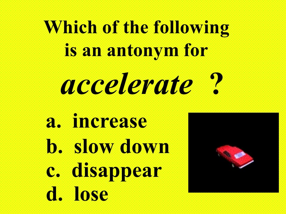 Which of the following is an antonym for inhale ? a. rain b. breathe c. smell d. exhale