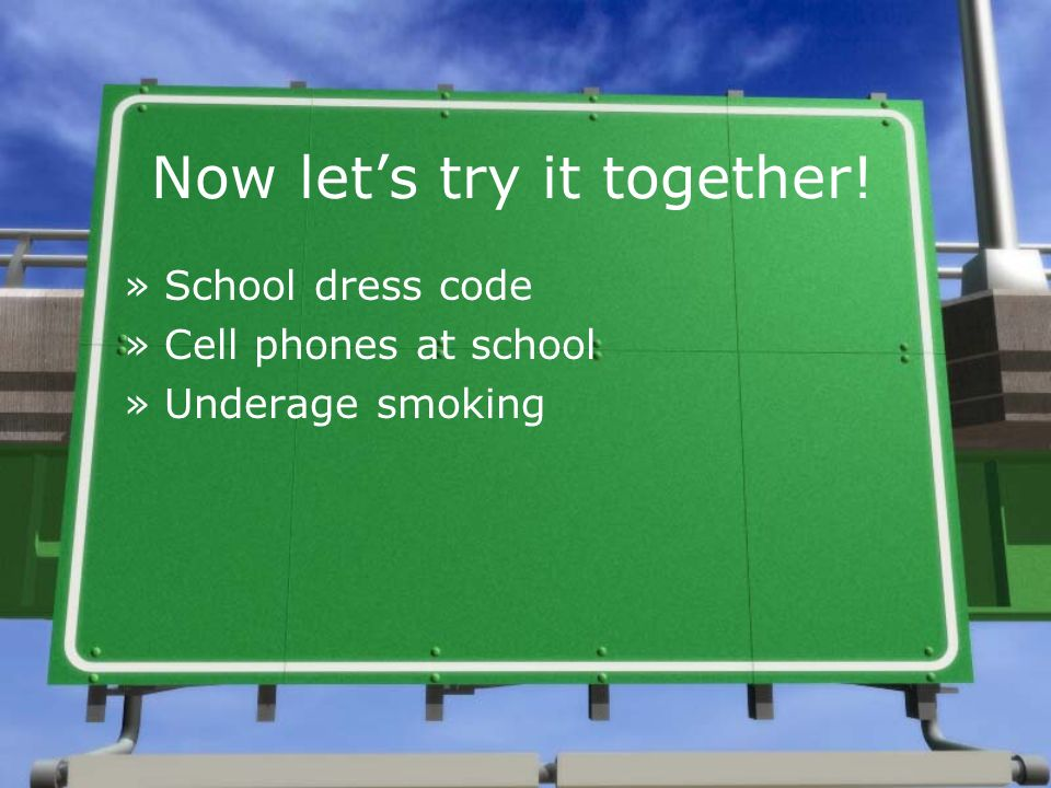 Now lets try it together! »School dress code »Cell phones at school »Underage smoking