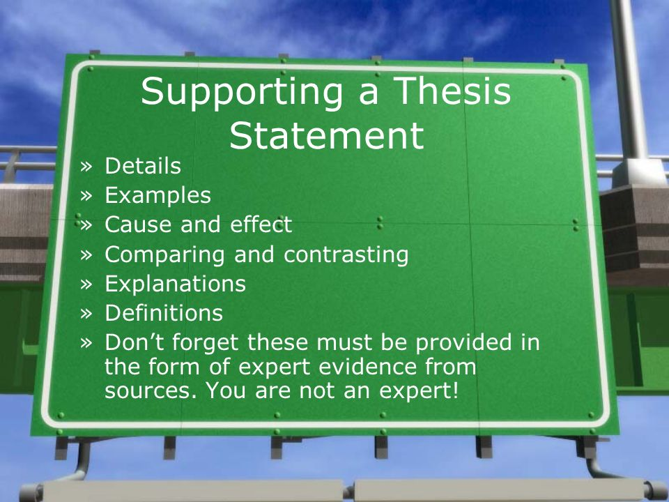 Supporting a Thesis Statement »Details »Examples »Cause and effect »Comparing and contrasting »Explanations »Definitions »Dont forget these must be pr