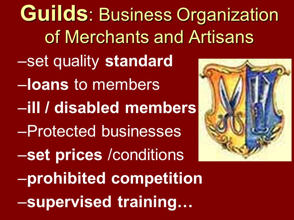 Apprentice System of Craft Guild Apprentice: worked for master without pay to learn skills Journeyman: worked for daily pay; submitted work to guild for approval to become master; could work in other towns Master: artisans who owned their own shops & tools & employed less-skilled workers as helpers