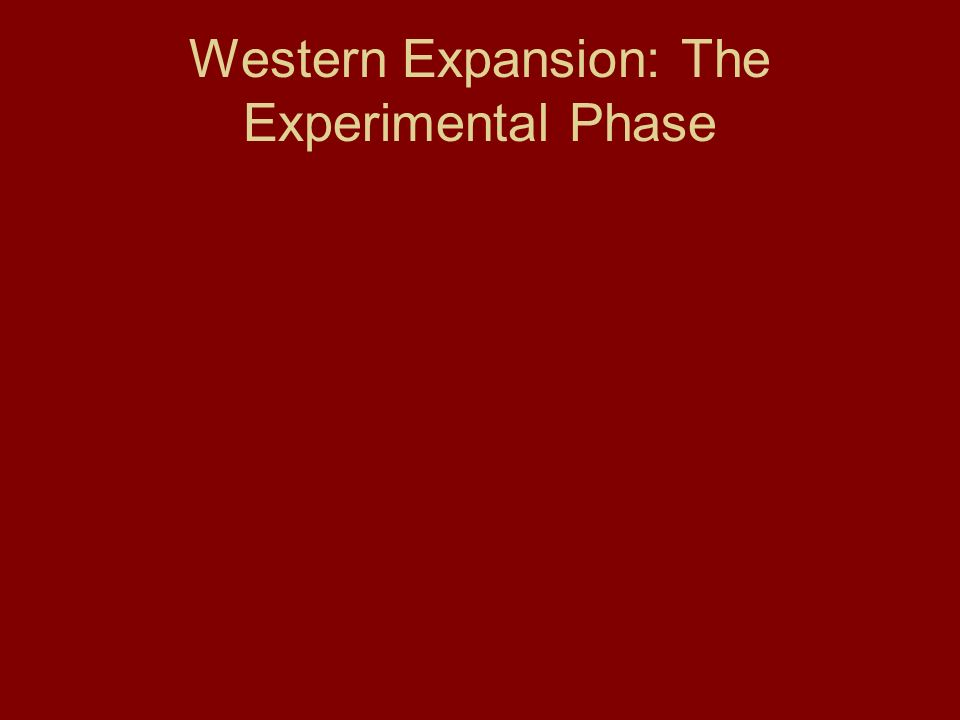 Western Expansion: The Experimental Phase