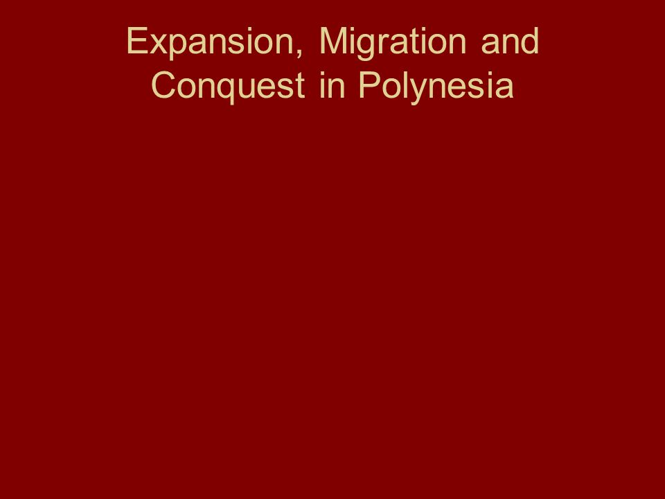 Expansion, Migration and Conquest in Polynesia