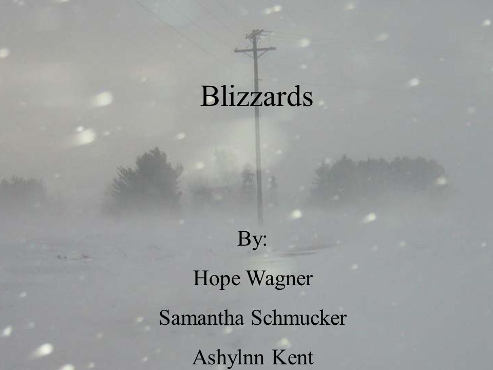 By: Hope Wagner Samantha Schmucker Ashlynn Kent Blizzards........... By: Hope Wagner Samantha Schmucker Ashylnn Kent