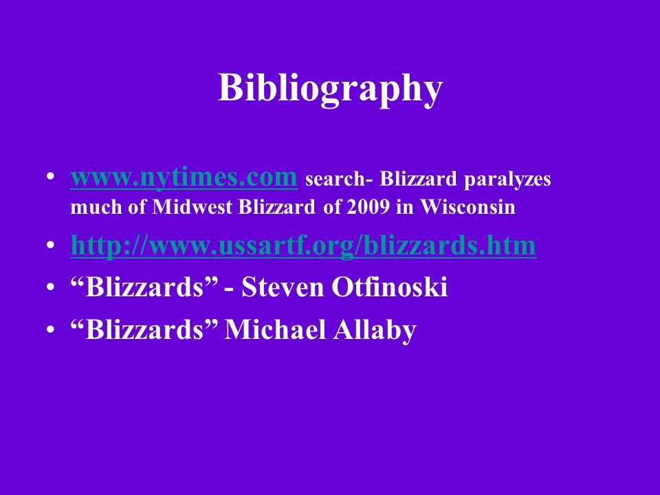 Bibliography www.nytimes.com search- Blizzard paralyzes much of Midwest Blizzard of 2009 in Wisconsinwww.nytimes.com http://www.ussartf.org/blizzards.