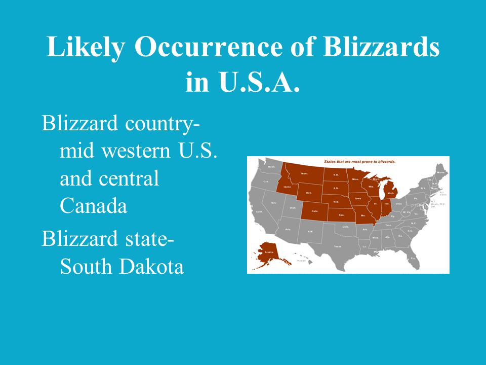 Likely Occurrence of Blizzards in U.S.A. Blizzard country- mid western U.S. and central Canada Blizzard state- South Dakota
