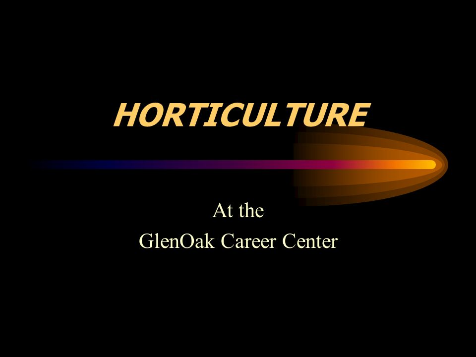 HORTICULTURE At the GlenOak Career Center