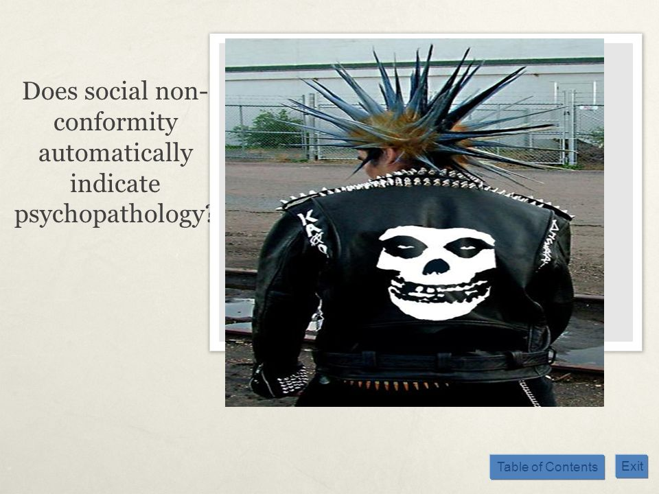 Table of Contents Exit Does social non- conformity automatically indicate psychopathology?
