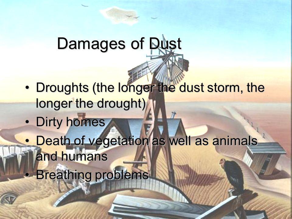 Droughts (the longer the dust storm, the longer the drought)Droughts (the longer the dust storm, the longer the drought) Dirty homesDirty homes Death