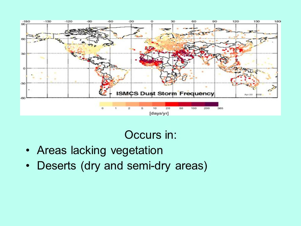 Occurs in: Areas lacking vegetation Deserts (dry and semi-dry areas)