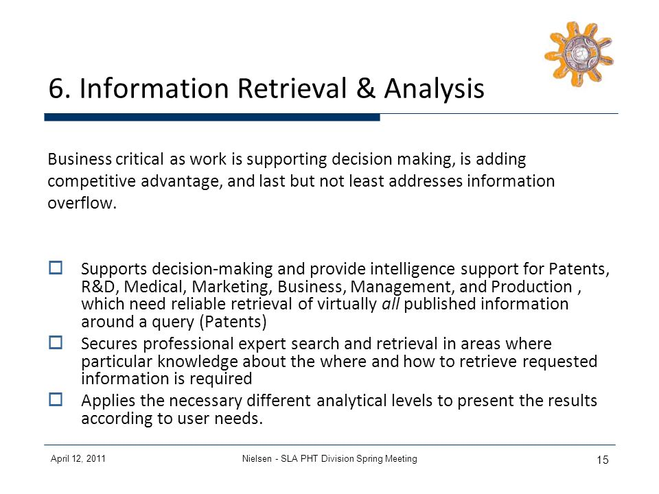 April 12, 2011Nielsen - SLA PHT Division Spring Meeting 15 6. Information Retrieval & Analysis Business critical as work is supporting decision making