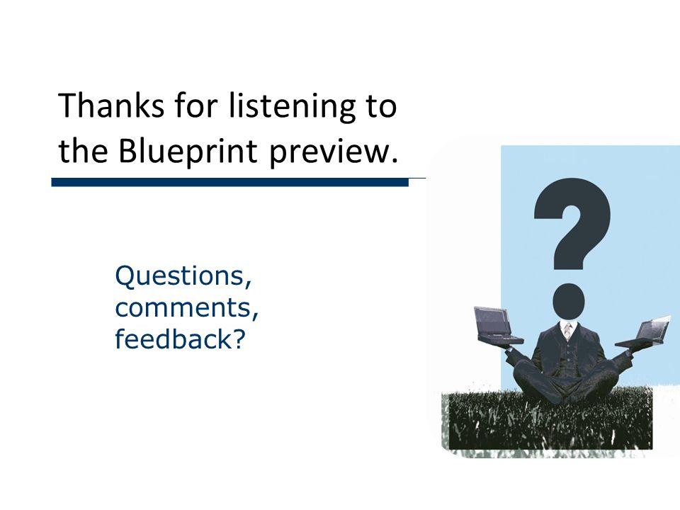 Thanks for listening to the Blueprint preview. Questions, comments, feedback
