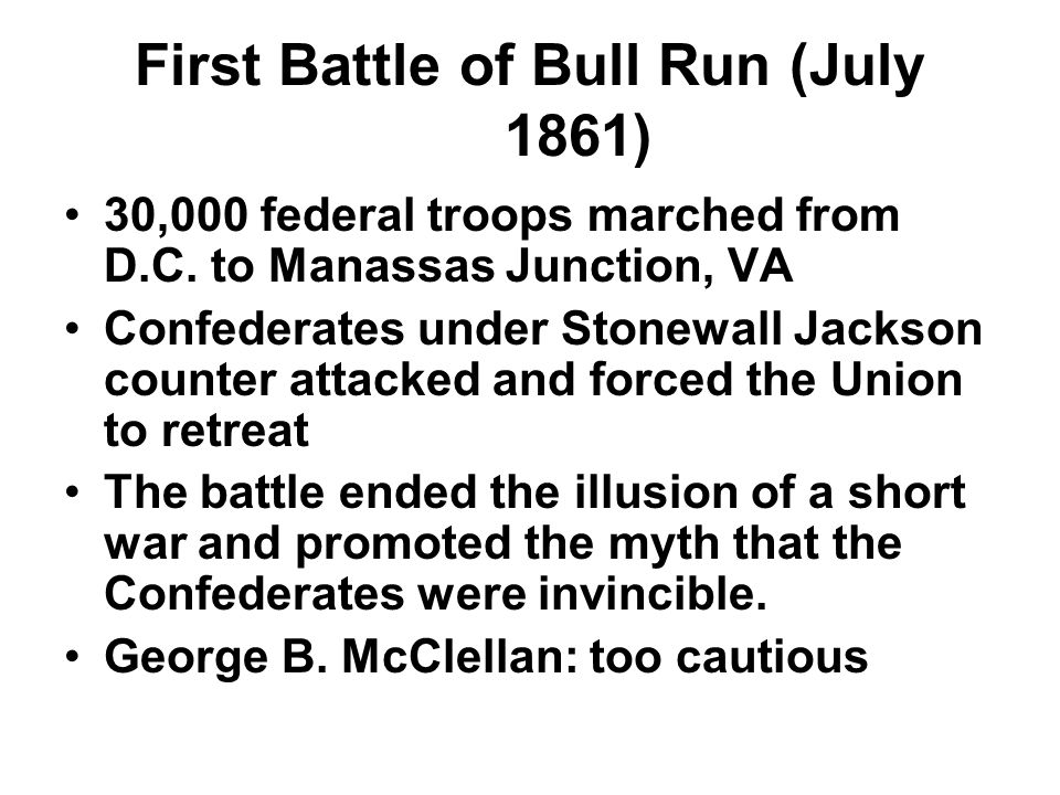 First Battle of Bull Run (July 1861) 30,000 federal troops marched from D.C. to Manassas Junction, VA Confederates under Stonewall Jackson counter att
