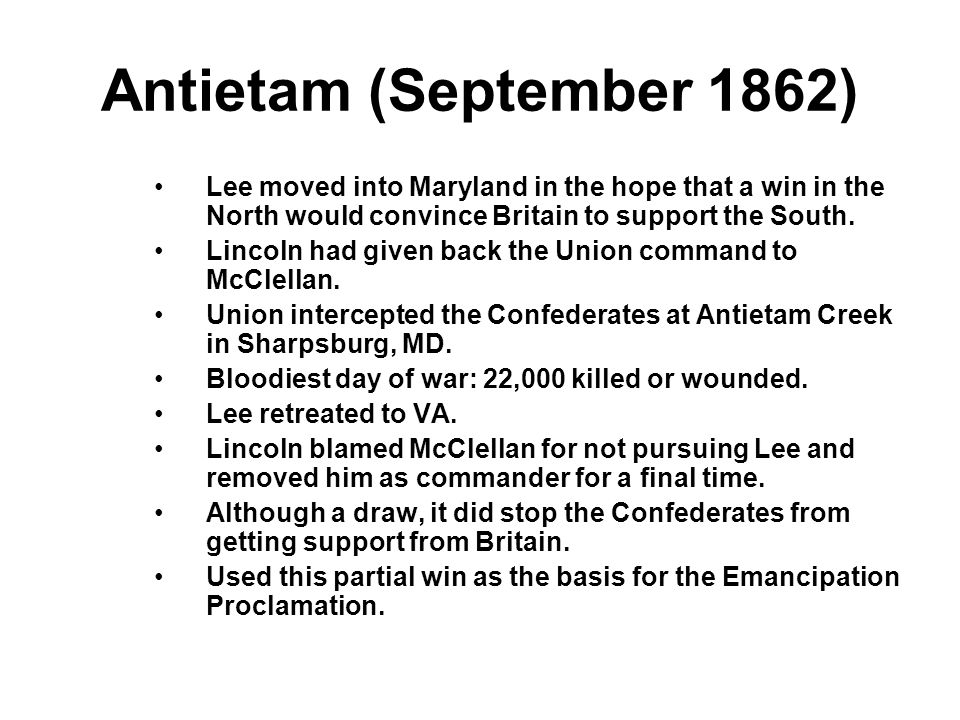 Antietam (September 1862) Lee moved into Maryland in the hope that a win in the North would convince Britain to support the South. Lincoln had given b
