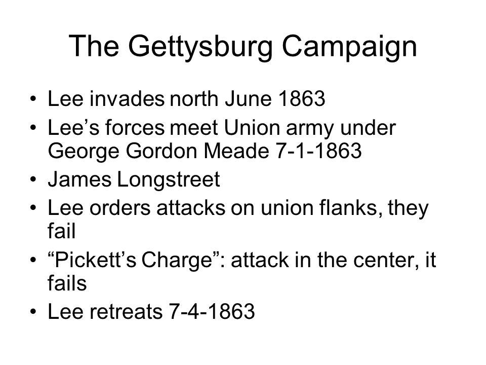 The Gettysburg Campaign Lee invades north June 1863 Lees forces meet Union army under George Gordon Meade 7-1-1863 James Longstreet Lee orders attacks