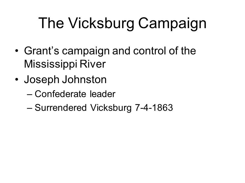 The Vicksburg Campaign Grants campaign and control of the Mississippi River Joseph Johnston –Confederate leader –Surrendered Vicksburg 7-4-1863