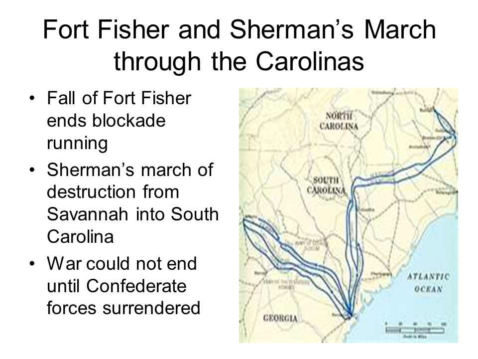 Fort Fisher and Shermans March through the Carolinas Fall of Fort Fisher ends blockade running Shermans march of destruction from Savannah into South