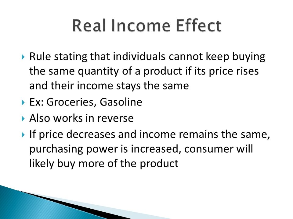 Rule stating that individuals cannot keep buying the same quantity of a product if its price rises and their income stays the same Ex: Groceries, Gaso