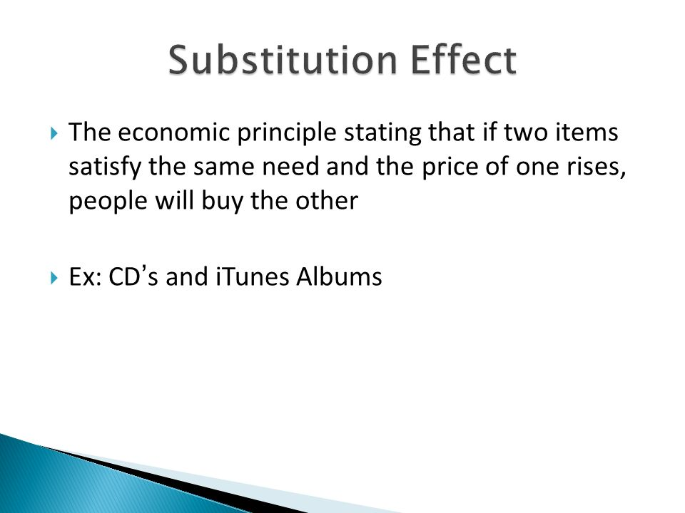 The economic principle stating that if two items satisfy the same need and the price of one rises, people will buy the other Ex: CDs and iTunes Albums