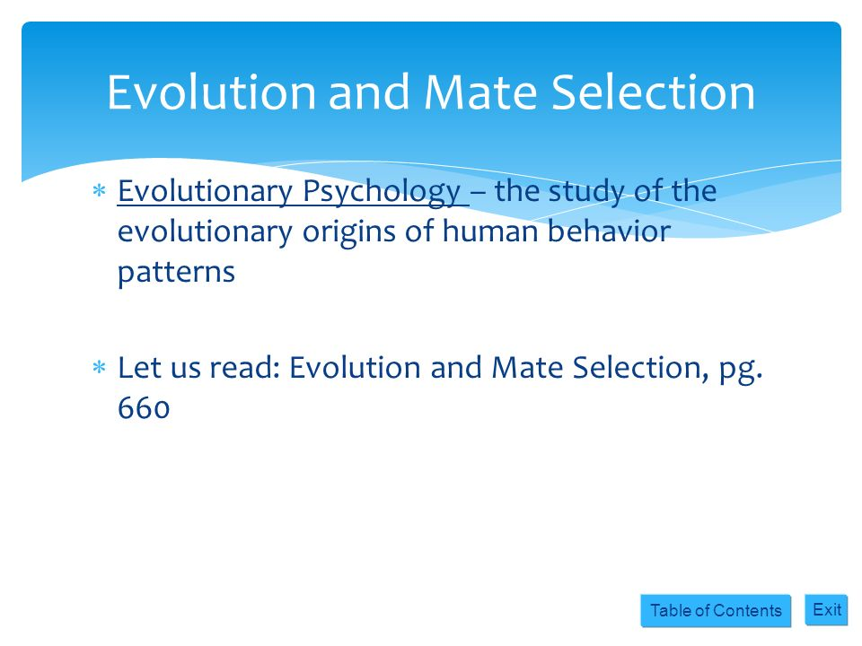 Table of Contents Exit Evolutionary Psychology – the study of the evolutionary origins of human behavior patterns Let us read: Evolution and Mate Sele