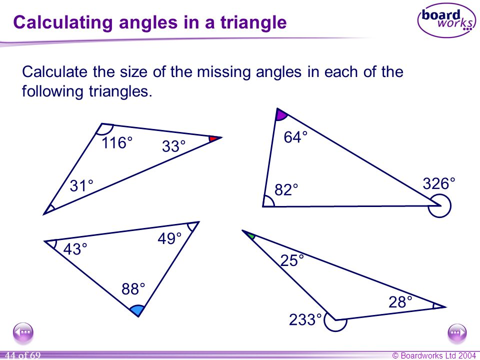 © Boardworks Ltd 2004 44 of 69 Calculating angles in a triangle Calculate the size of the missing angles in each of the following triangles. 233° 82°