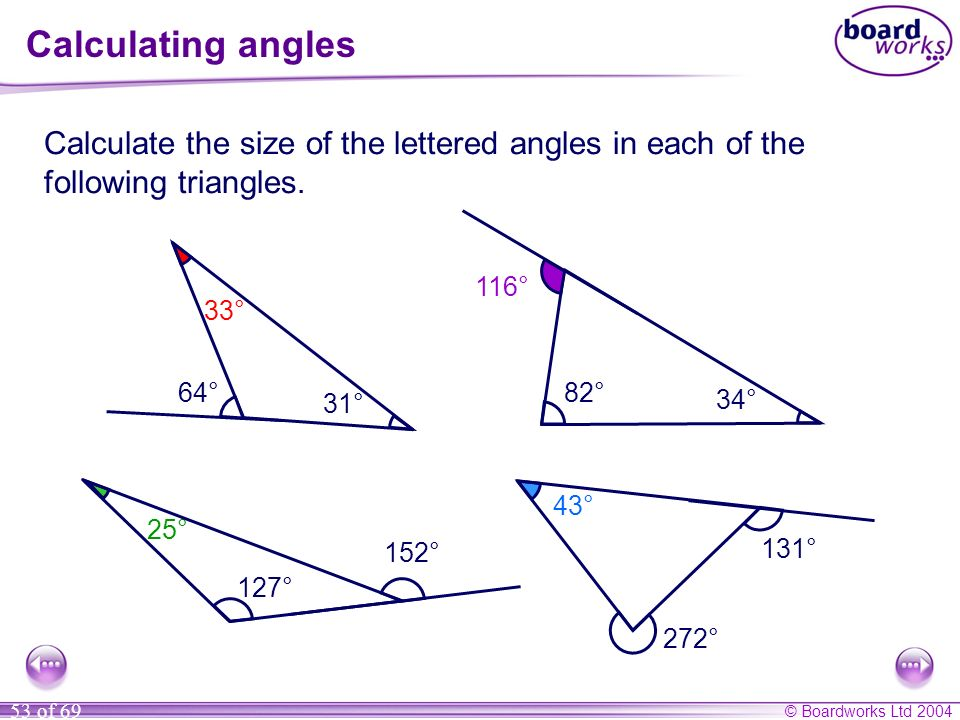 © Boardworks Ltd 2004 53 of 69 Calculating angles Calculate the size of the lettered angles in each of the following triangles. 82° 31° 64° 34° a b 33