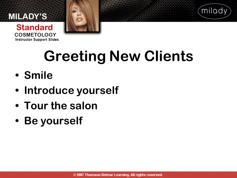 MILADYS Standard Instructor Support Slides COSMETOLOGY Greeting New Clients Smile Introduce yourself Tour the salon Be yourself
