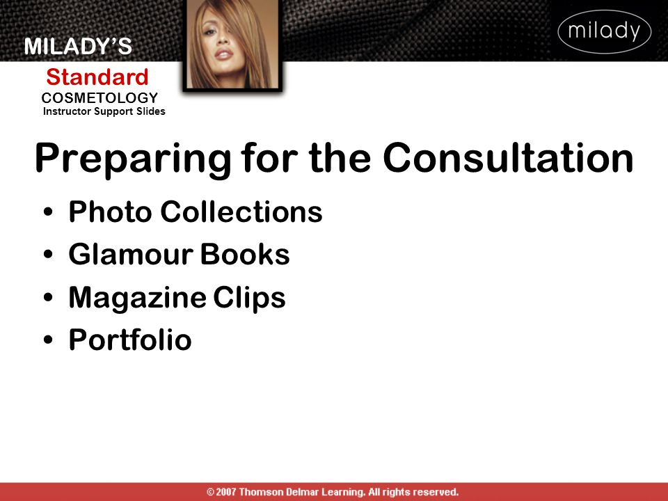 MILADYS Standard Instructor Support Slides COSMETOLOGY Preparing for the Consultation Photo Collections Glamour Books Magazine Clips Portfolio