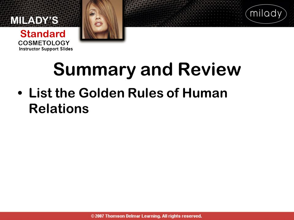 MILADYS Standard Instructor Support Slides COSMETOLOGY Summary and Review List the Golden Rules of Human Relations