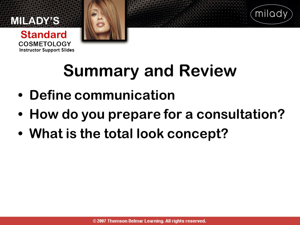 MILADYS Standard Instructor Support Slides COSMETOLOGY Define communication How do you prepare for a consultation? What is the total look concept? Sum