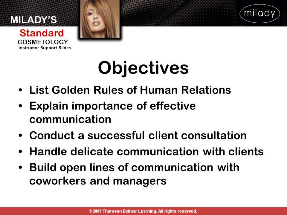MILADYS Standard Instructor Support Slides COSMETOLOGY Objectives List Golden Rules of Human Relations Explain importance of effective communication C
