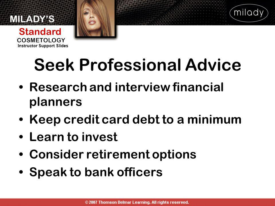 MILADYS Standard Instructor Support Slides COSMETOLOGY Seek Professional Advice Research and interview financial planners Keep credit card debt to a m