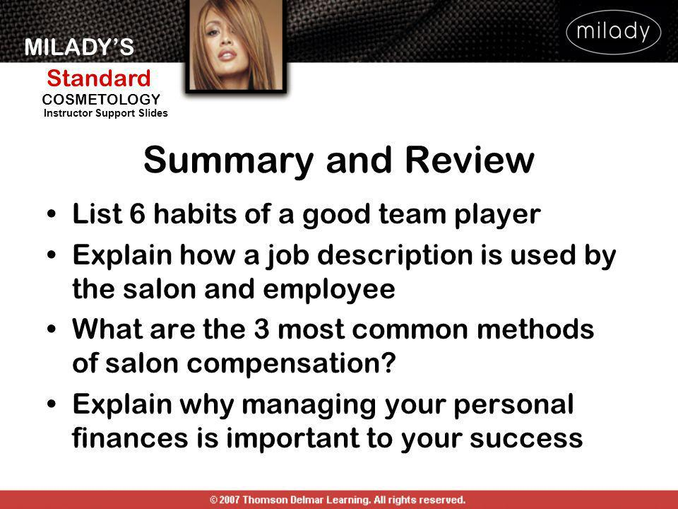 MILADYS Standard Instructor Support Slides COSMETOLOGY Summary and Review List 6 habits of a good team player Explain how a job description is used by