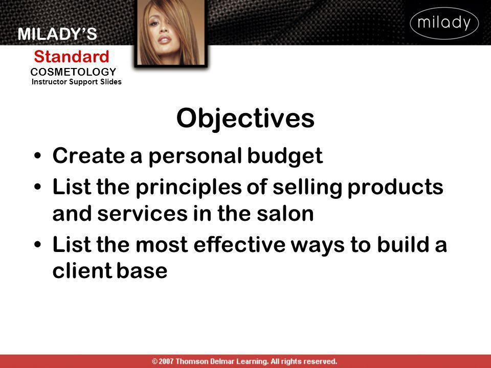 MILADYS Standard Instructor Support Slides COSMETOLOGY Create a personal budget List the principles of selling products and services in the salon List