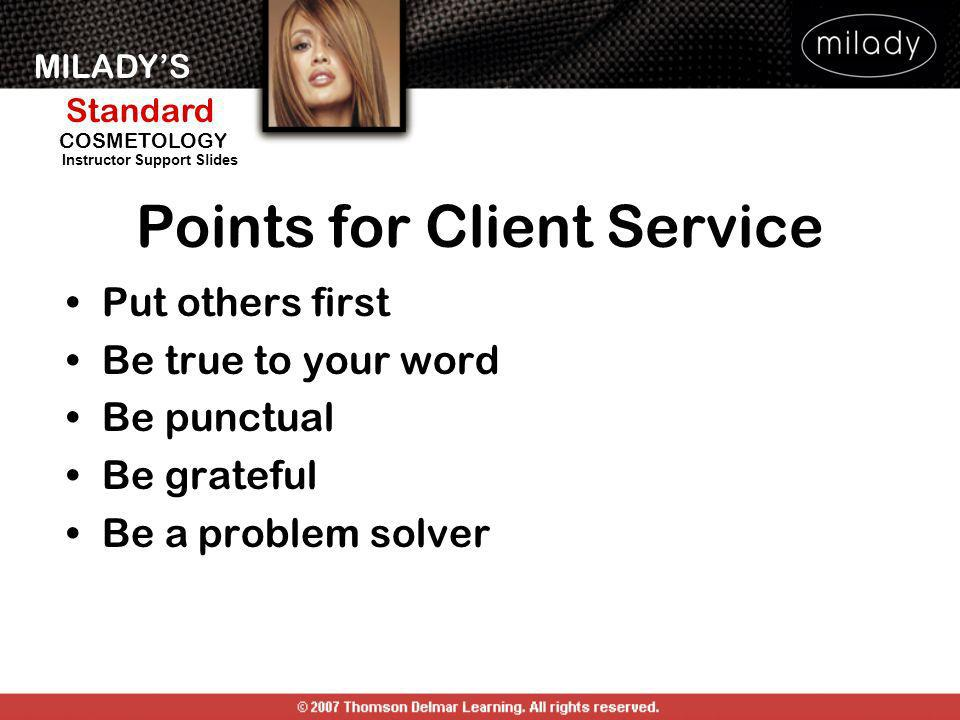 MILADYS Standard Instructor Support Slides COSMETOLOGY Points for Client Service Put others first Be true to your word Be punctual Be grateful Be a pr
