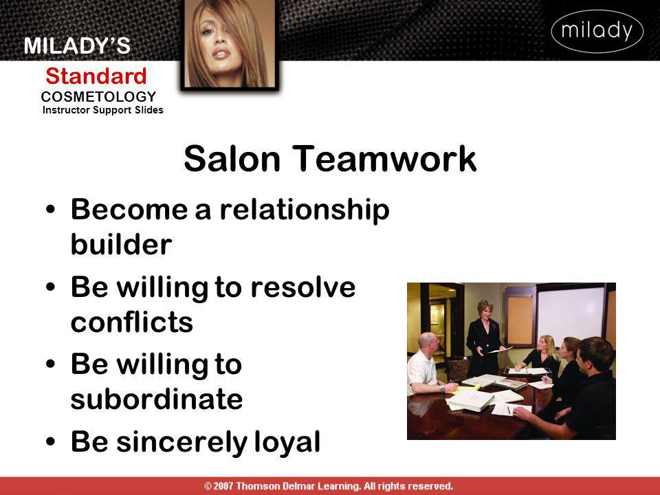 MILADYS Standard Instructor Support Slides COSMETOLOGY Become a relationship builder Be willing to resolve conflicts Be willing to subordinate Be sinc
