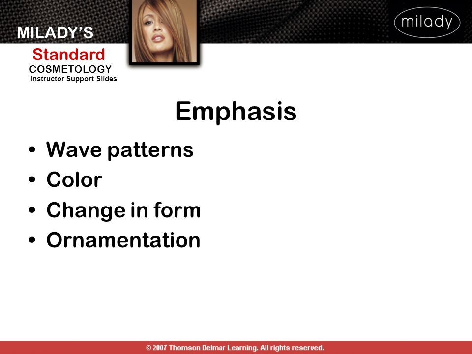 MILADYS Standard Instructor Support Slides COSMETOLOGY Emphasis Wave patterns Color Change in form Ornamentation