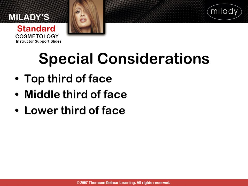 MILADYS Standard Instructor Support Slides COSMETOLOGY Special Considerations Top third of face Middle third of face Lower third of face